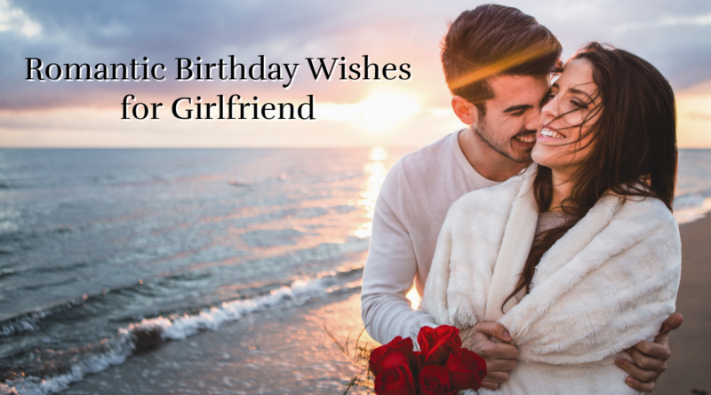 Cute & Romantic Birthday Wishes for Girlfriend